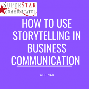 How to use storytelling in business communication webinar delivered by Superstar Communicator