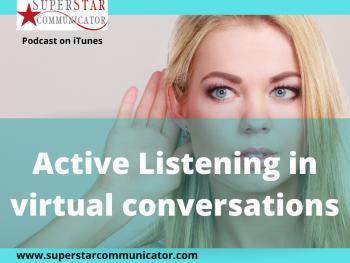 superstar communicator podcast Active listening in virtual conversations