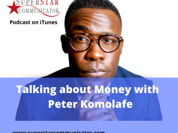 Susan Heaton-Wright Superstar Communicator interviewed Pete Komolafe on money conversations