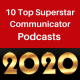 10 Top Superstar Communicator Podcasts for 2020